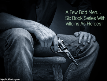 A Few Bad Men Six Book Series With Villains As the Heroes The Noir Factory