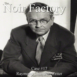 NF Case #17: Raymond Chandler - Writer