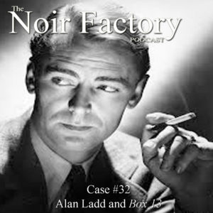 Alan Ladd and Box 13 - The Noir Factory