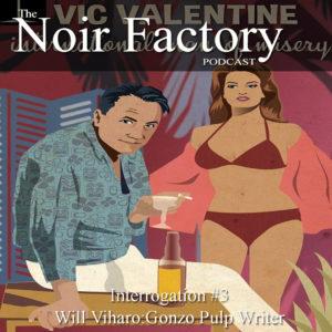 Wil Viharo - Gonzo Pulp Writer - Noir Factory